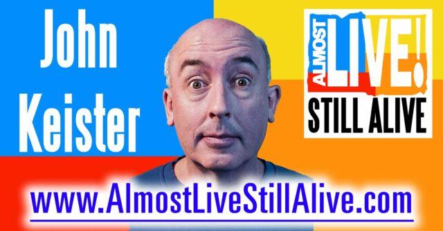 Almost Live!: Still Alive - John Keister | AlmostLiveStillAlive.com