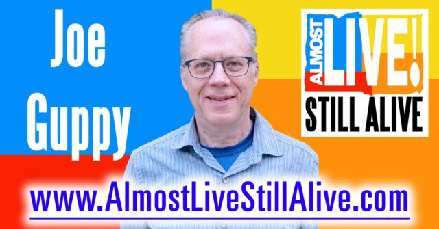Almost Live!: Still Alive - Joe Guppy | AlmostLiveStillAlive.com
