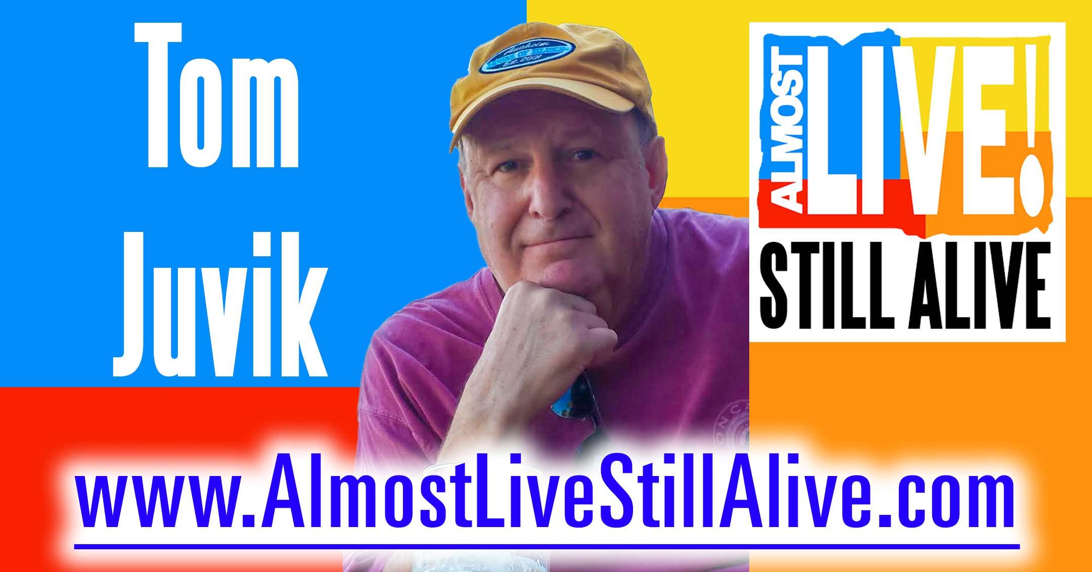 Almost Live!: Still Alive - Tom Juvik | AlmostLiveStillAlive.com