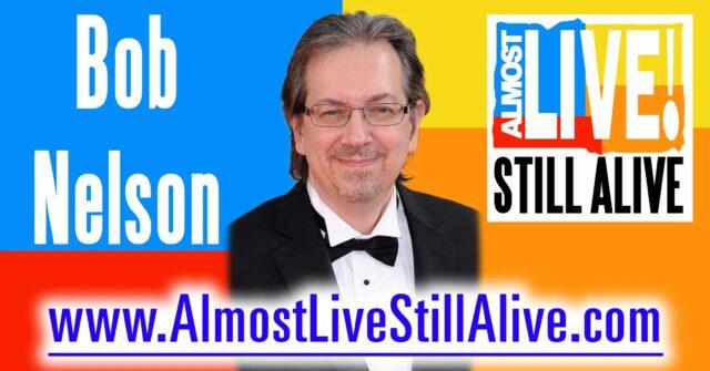 Almost Live!: Still Alive - Bob Nelson | AlmostLiveStillAlive.com