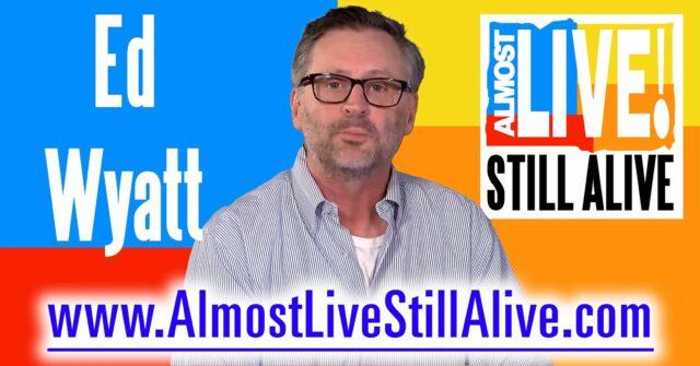Almost Live!: Still Alive - Ed Wyatt | AlmostLiveStillAlive.com